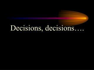 Decisions, decisions….
