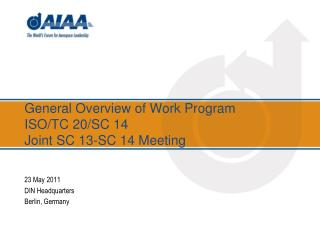 General Overview of Work Program	 ISO/TC 20/SC 14 Joint SC 13-SC 14 Meeting