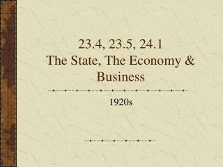 23.4, 23.5, 24.1 The State, The Economy & Business