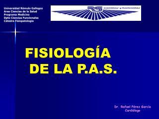 FISIOLOGÍA  DE LA P.A.S.