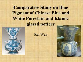 Comparative Study on Blue Pigment of Chinese Blue and White Porcelain and Islamic glazed pottery