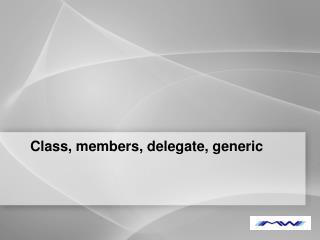 Class, members, delegate, generic