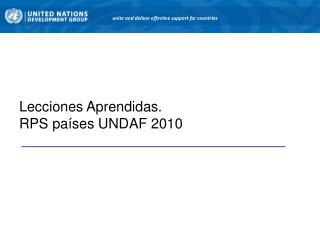 Lecciones Aprendidas.  RPS países UNDAF 2010