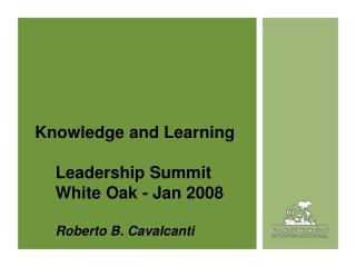 Knowledge and Learning Leadership Summit White Oak - Jan 2008 Roberto B. Cavalcanti