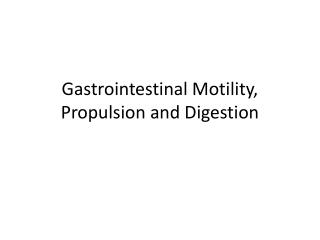 Gastrointestinal Motility, Propulsion and Digestion