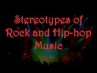 Stereotypes of Rock and Hip-hop Music