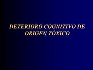 DETERIORO COGNITIVO DE ORIGEN TÓXICO