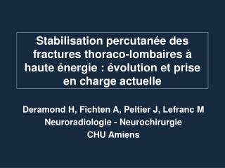 Deramond H, Fichten A, Peltier J, Lefranc M Neuroradiologie - Neurochirurgie CHU Amiens