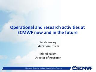Operational and research activities at ECMWF now and in the future
