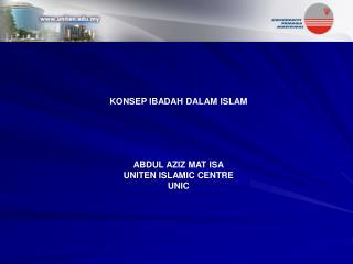 KONSEP IBADAH DALAM ISLAM ABDUL AZIZ MAT ISA UNITEN ISLAMIC CENTRE UNIC