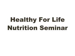 Healthy For Life Nutrition Seminar