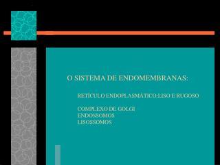 O SISTEMA DE ENDOMEMBRANAS: