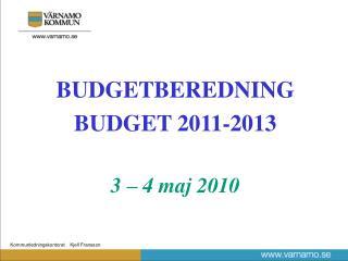 BUDGETBEREDNING BUDGET 2011-2013 3 – 4 maj 2010