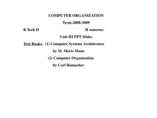 COMPUTER ORGANIZATION Term:2008-2009 B.Tech II II semester Unit-III PPT Slides