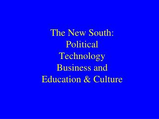 The New South: Political Technology Business and  Education & Culture