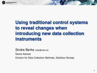 Sindre Børke  (sbe@ssb.no) Senior Adviser  Division for Data Collection Methods, Statistics Norway