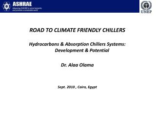 ROAD TO CLIMATE FRIENDLY CHILLERS Hydrocarbons & Absorption Chillers Systems: