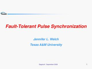 Fault-Tolerant Pulse Synchronization Jennifer L. Welch Texas A&M University