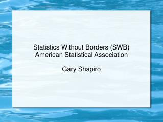 Statistics Without Borders (SWB) American Statistical Association Gary Shapiro