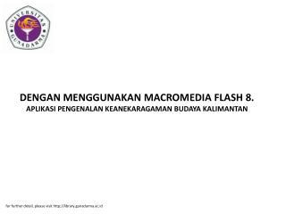 DENGAN MENGGUNAKAN MACROMEDIA FLASH 8. APLIKASI PENGENALAN KEANEKARAGAMAN BUDAYA KALIMANTAN