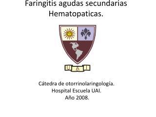 Faringitis agudas secundarias  Hematopaticas .