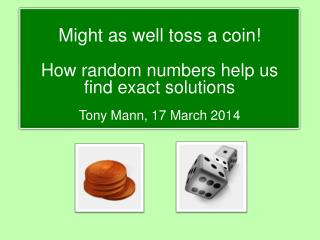 Might as well toss a coin! How random numbers help us  find exact solutions