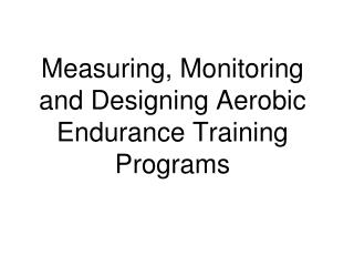 Measuring, Monitoring and Designing Aerobic Endurance Training Programs
