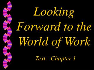 Looking Forward to the World of Work  Text: Chapter 1