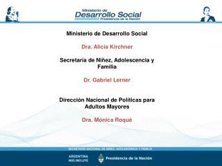 Ministerio de Desarrollo Social Dra. Alicia Kirchner Secretaría de Niñez, Adolescencia y Familia