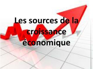 Les sources de la croissance �conomique