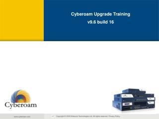 Cyberoam Upgrade Training v9.6 build 16