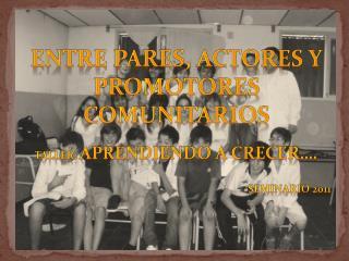 Entre pares, Actores y Promotores Comunitarios