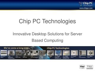 Chip PC Technologies Innovative Desktop Solutions for Server Based Computing