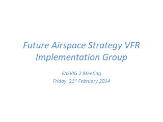 Future Airspace Strategy VFR Implementation Group