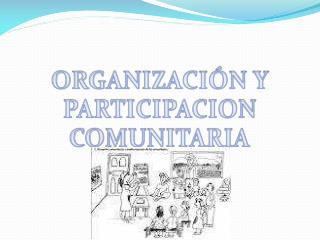 ORGANIZACIÓN Y PARTICIPACION COMUNITARIA
