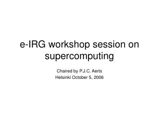 e-IRG workshop session on supercomputing