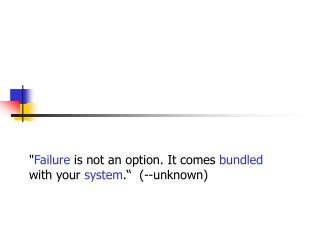""" Failure  is not an option. It comes  bundled  with your  system .""  (--unknown)"