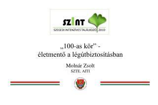 """""""100-as kör"""" - életmentő a légútbiztosításban Molnár Zsolt SZTE, AITI"""