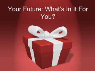Your Future: What's In It For You?