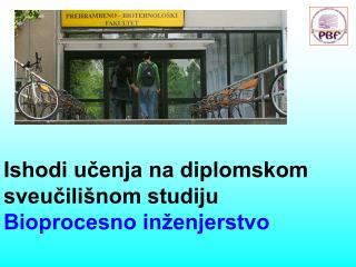 Ishodi učenja na diplomskom sveučilišnom studiju  Bioprocesno inženjerstvo