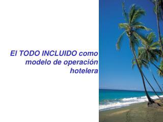 El TODO INCLUIDO como modelo de operación hotelera