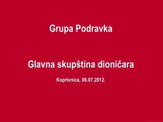 Grupa Podravka Glavna skupština dioničara Koprivnica, 06.07.2012.