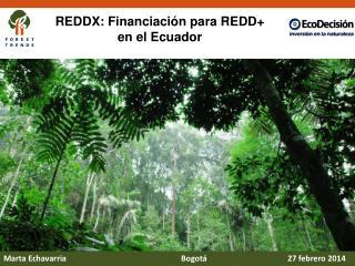 REDDX:  Financiación  para REDD+  en  el  Ecuador