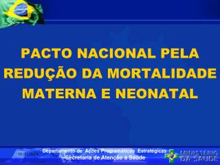 PACTO NACIONAL PELA REDU��O DA MORTALIDADE MATERNA E NEONATAL