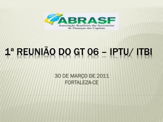 1ª REUNIÃO DO GT 06 – IPTU/ ITBI