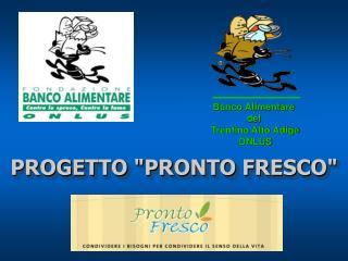 """PROGETTO """"PRONTO FRESCO"""""""