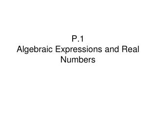 P.1  Algebraic Expressions and Real Numbers
