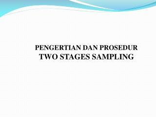 PENGERTIAN DAN PROSEDUR TWO STAGES SAMPLING