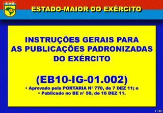 INSTRUÇÕ ES  GERAIS PARA  AS PUBLICAÇÕES PADRONIZADAS  DO EXÉRCITO (EB10-IG-01.0 0 2)