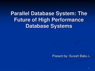 Parallel Database System: The Future of High Performance Database Systems